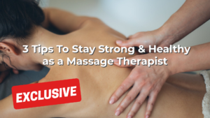 3 Tips To Stay Strong & Healthy as a Massage Therapists
