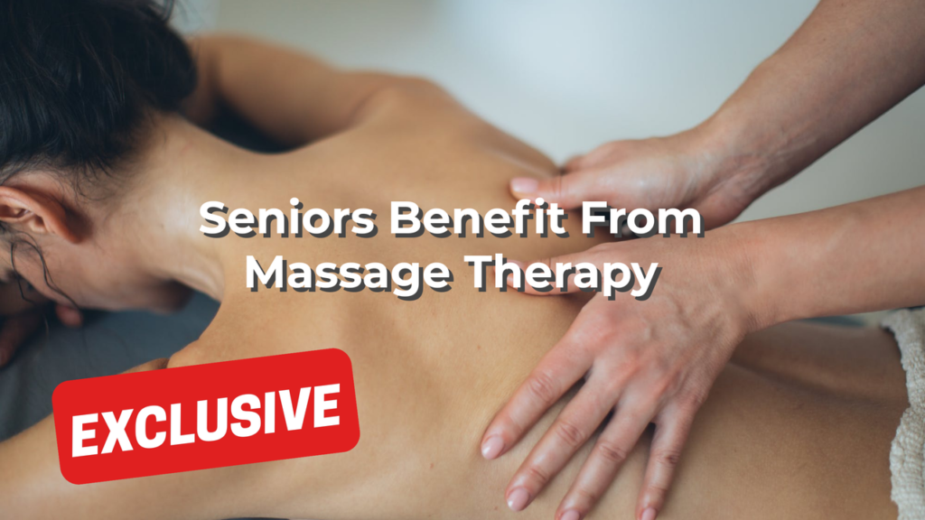 Seniors Benefit From Massage Therapy