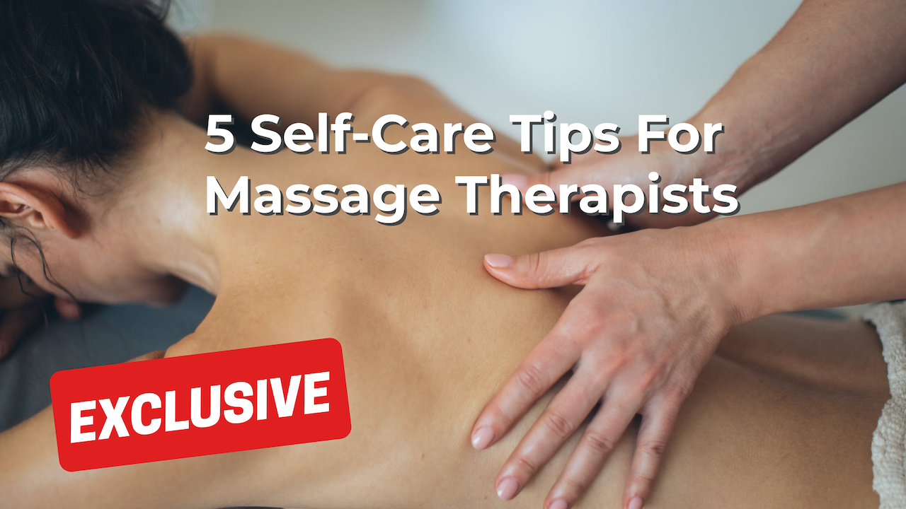 5 Self-Care Tips For Massage Therapists