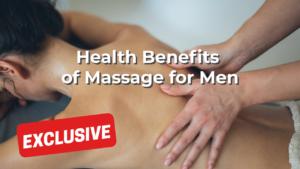 Health Benefits of Massage for Men