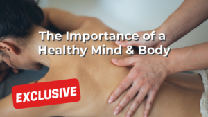 The Importance of a Healthy Mind & Body